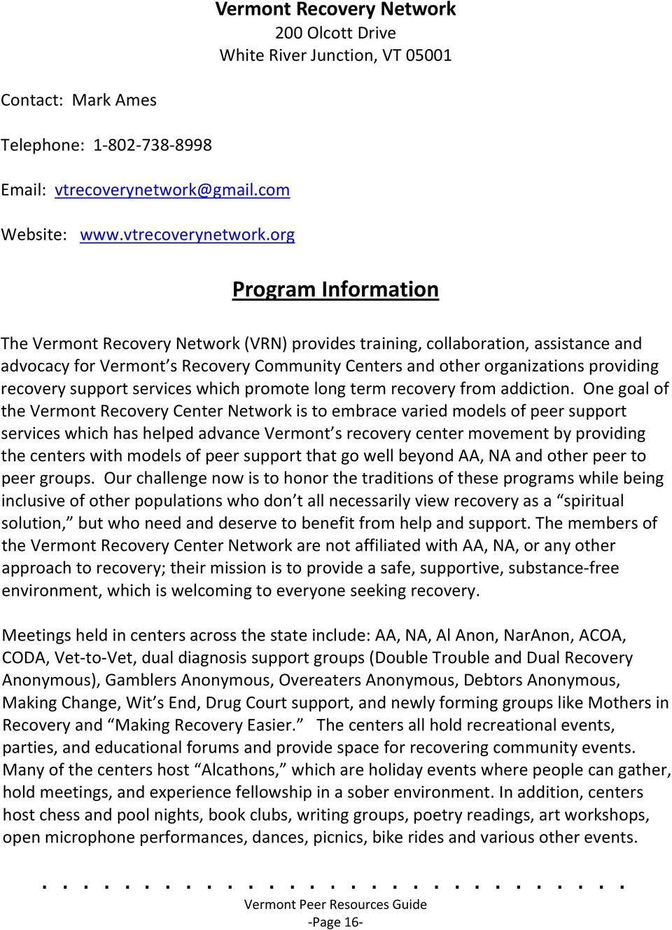 org Program Information The Vermont Recovery Network (VRN) provides training, collaboration, assistance and advocacy for Vermont s Recovery Community Centers and other organizations providing