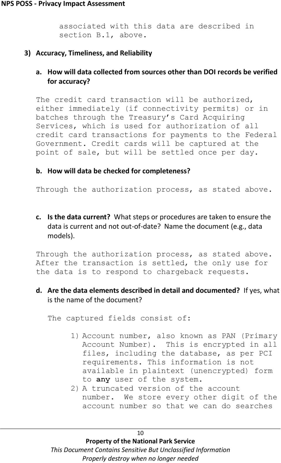 credit card transactions for payments to the Federal Government. Credit cards will be captured at the point of sale, but will be settled once per day. b. How will data be checked for completeness?