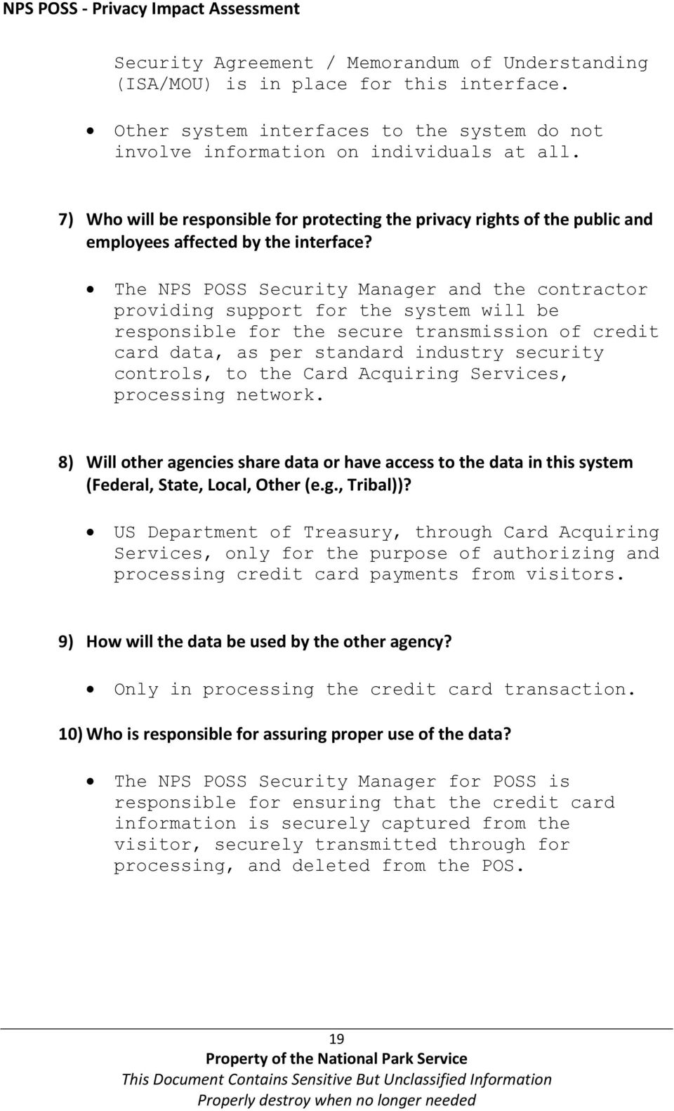 The NPS POSS Security Manager and the contractor providing support for the system will be responsible for the secure transmission of credit card data, as per standard industry security controls, to