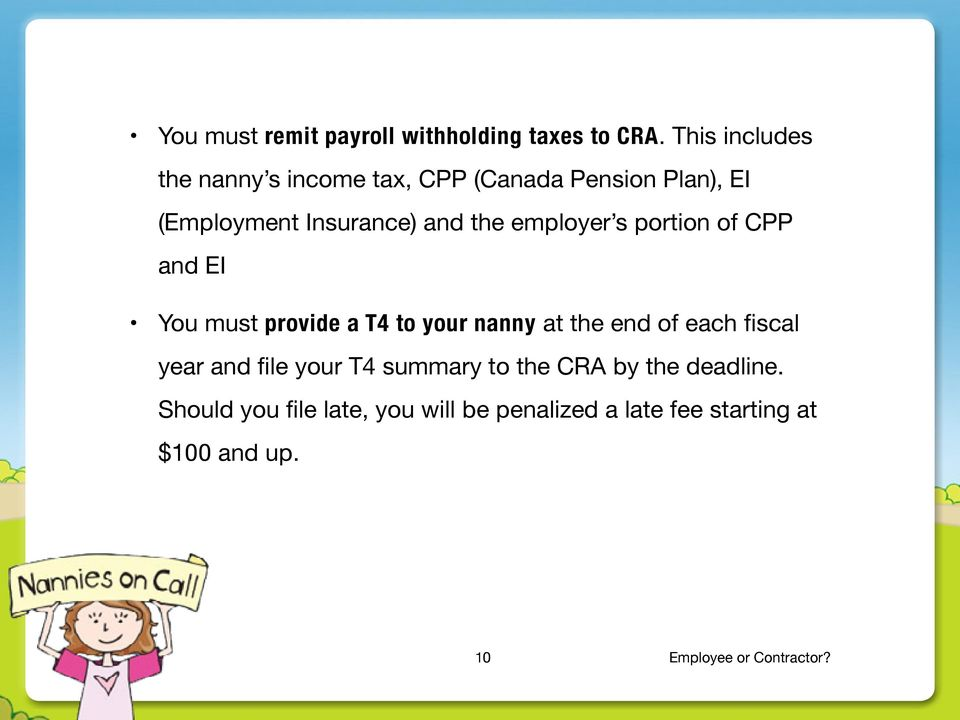 employer s portion of CPP and EI You must provide a T4 to your nanny at the end of each fiscal year and