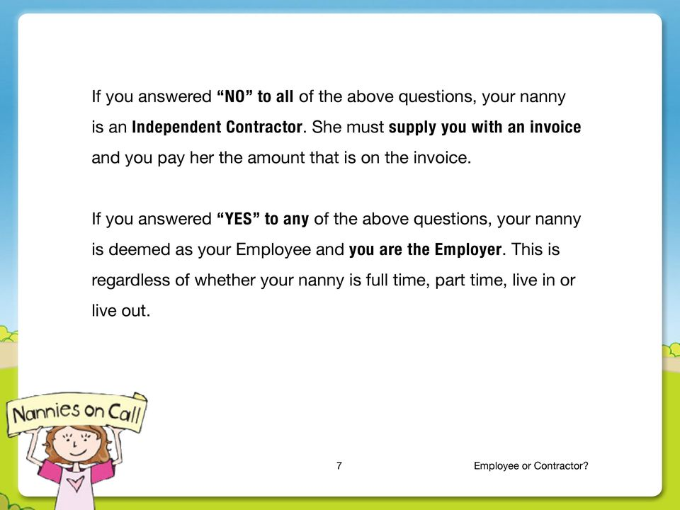If you answered YES to any of the above questions, your nanny is deemed as your Employee and you are the