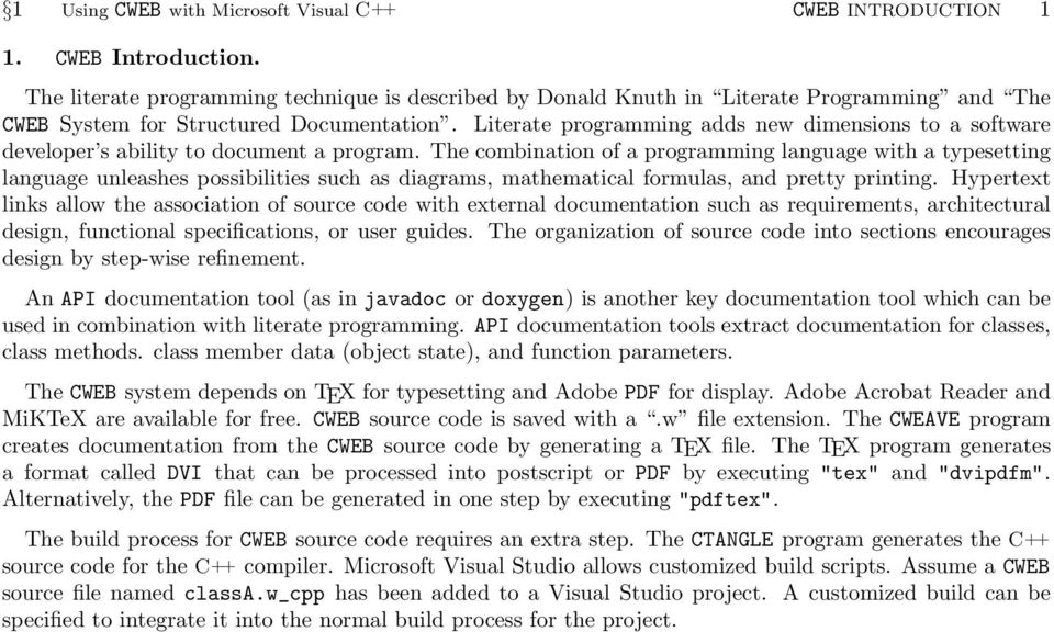 Literate programming adds new dimensions to a software developer s ability to document a program.