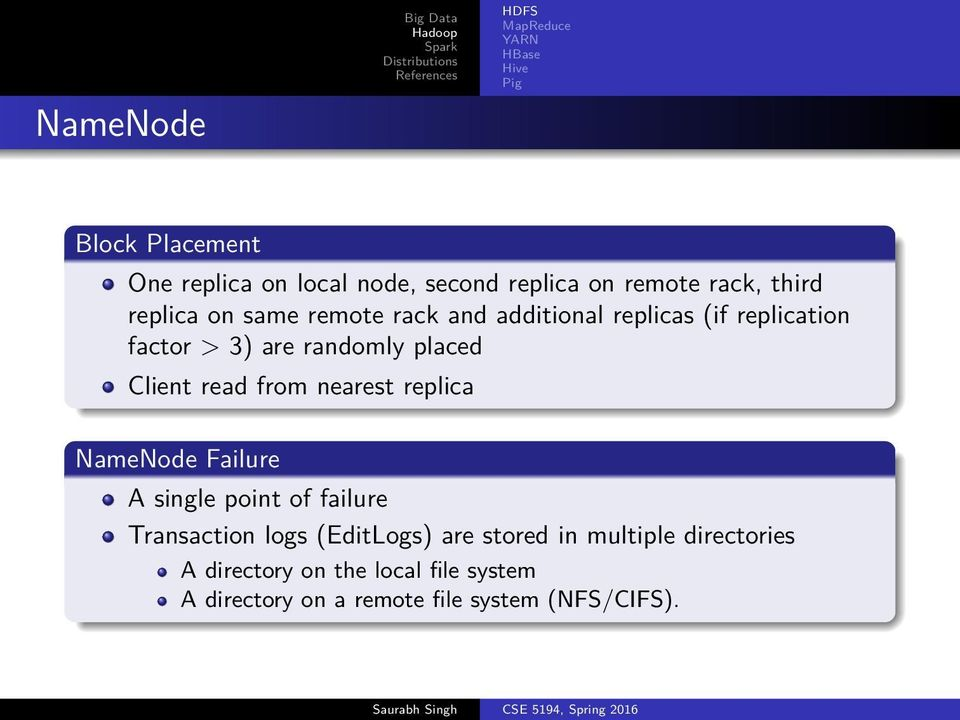 from nearest replica NameNode Failure A single point of failure Transaction logs (EditLogs) are stored