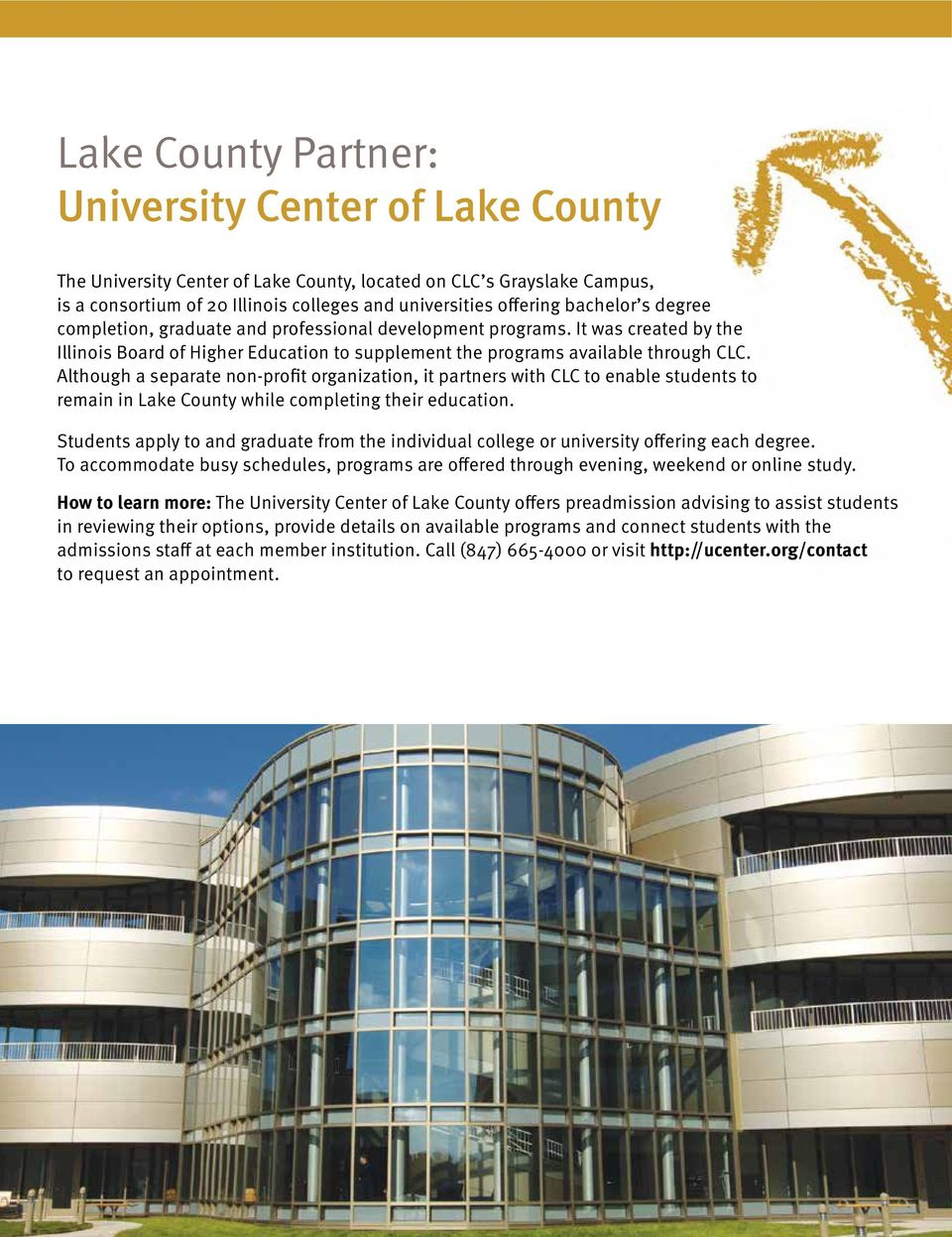 Although a separate non-profit organization, it partners with CLC to enable students to remain in Lake County while completing their education.
