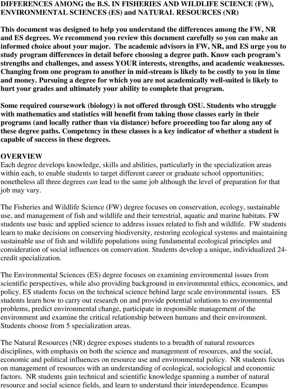 IN FISHERIES AND WILDLIFE SCIENCE (FW), ENVIRONMENTAL SCIENCES (ES) and NATURAL RESOURCES (NR) This document was designed to help you understand the differences among the FW, NR and ES degrees.