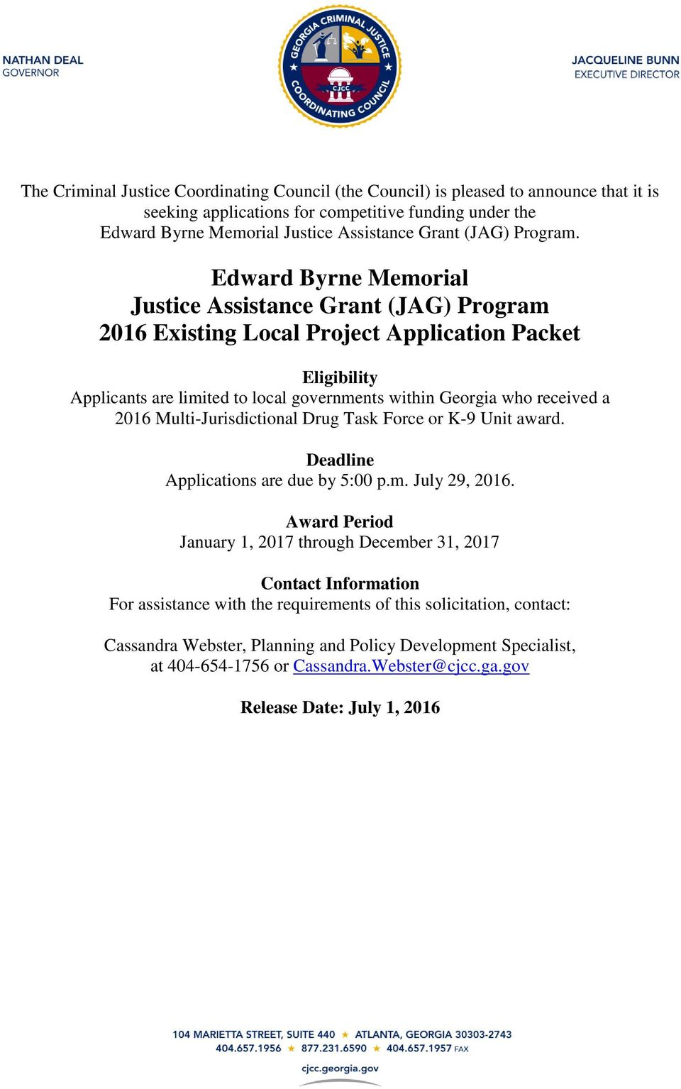 Edward Byrne Memorial Justice Assistance Grant (JAG) Program 2016 Existing Local Project Application Packet Eligibility Applicants are limited to local governments within Georgia who received a 2016