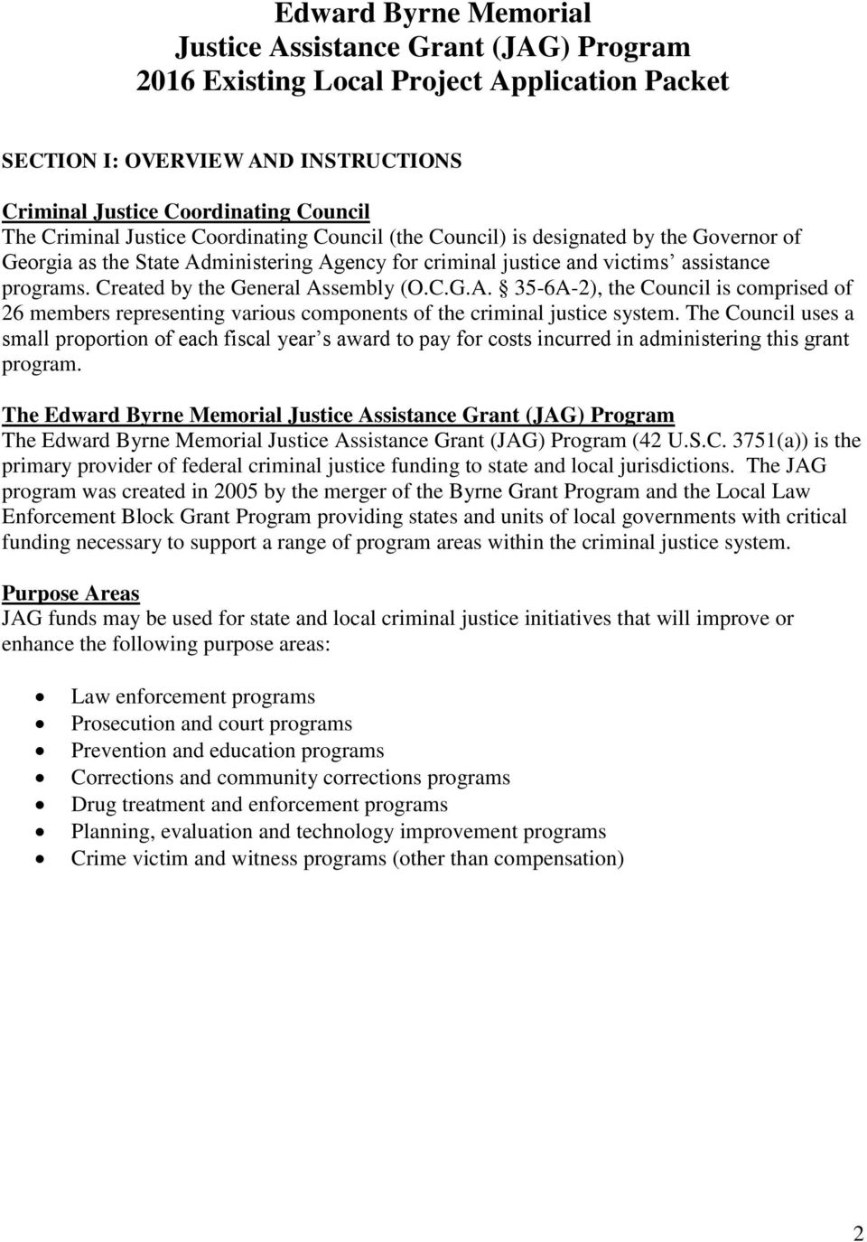 Created by the General Assembly (O.C.G.A. 35-6A-2), the Council is comprised of 26 members representing various components of the criminal justice system.