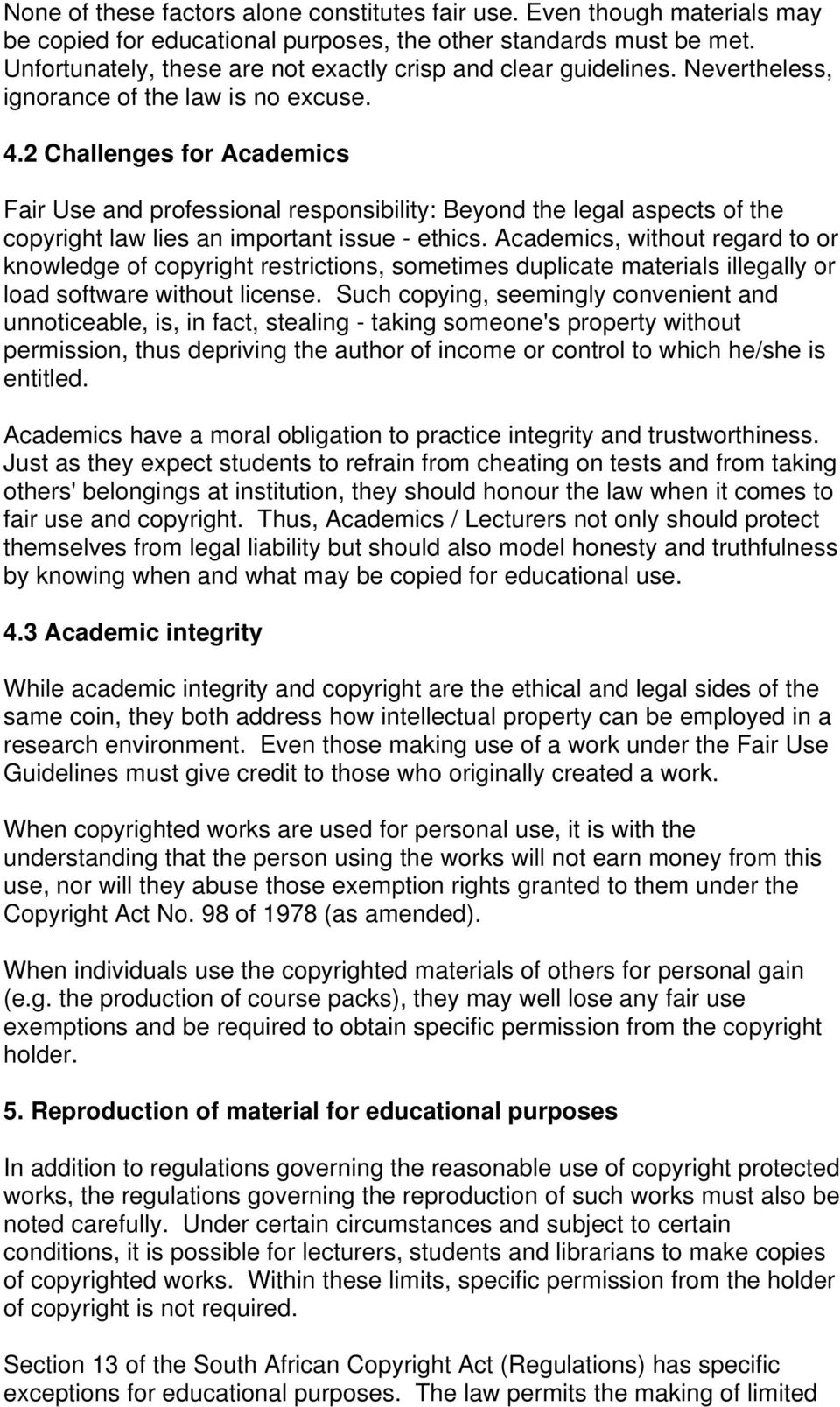2 Challenges for Academics Fair Use and professional responsibility: Beyond the legal aspects of the copyright law lies an important issue - ethics.