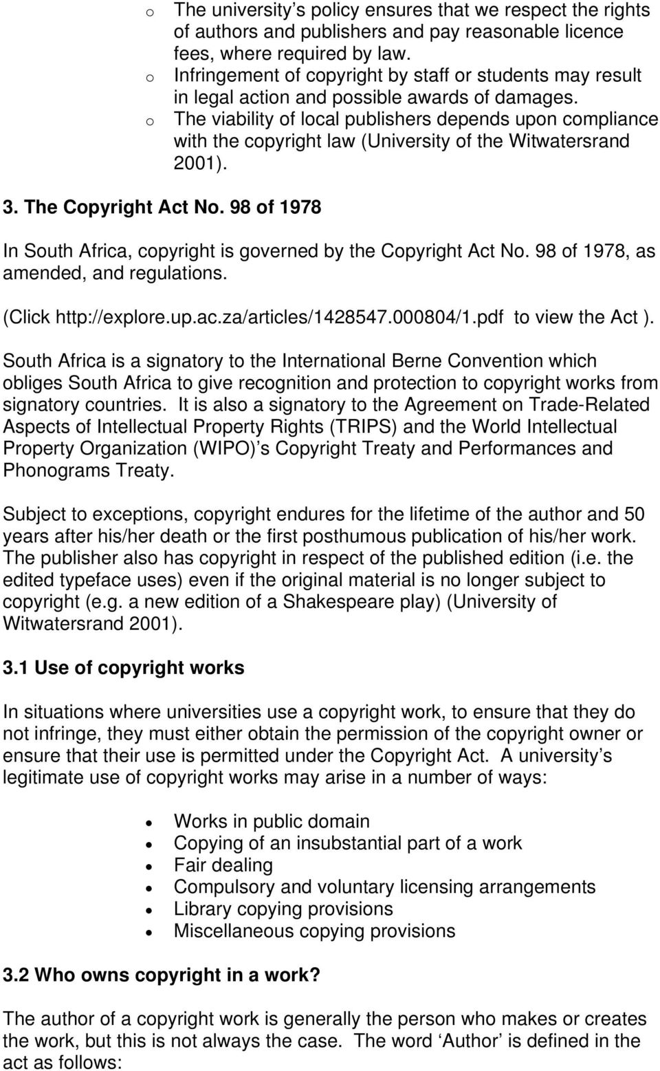 The viability of local publishers depends upon compliance with the copyright law (University of the Witwatersrand 2001). 3. The Copyright Act No.