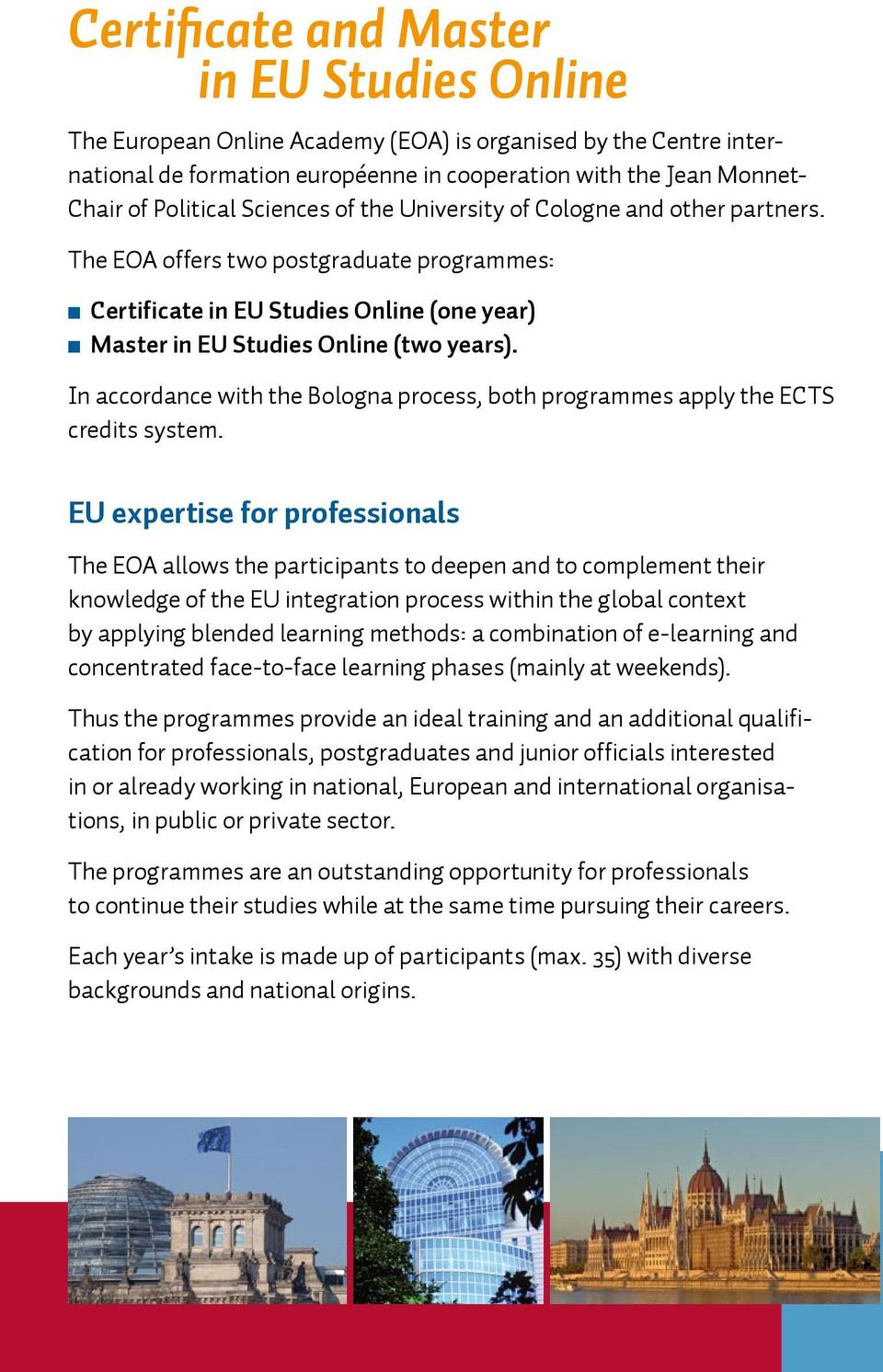 In accordance with the Bologna process, both programmes apply the ECTS credits system.