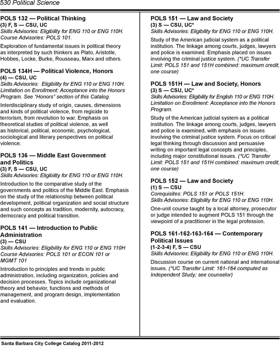 POLS 134H Political Violence, Honors (4) CSU, UC Limitation on Enrollment: Acceptance into the Honors Program. See Honors section of this Catalog.