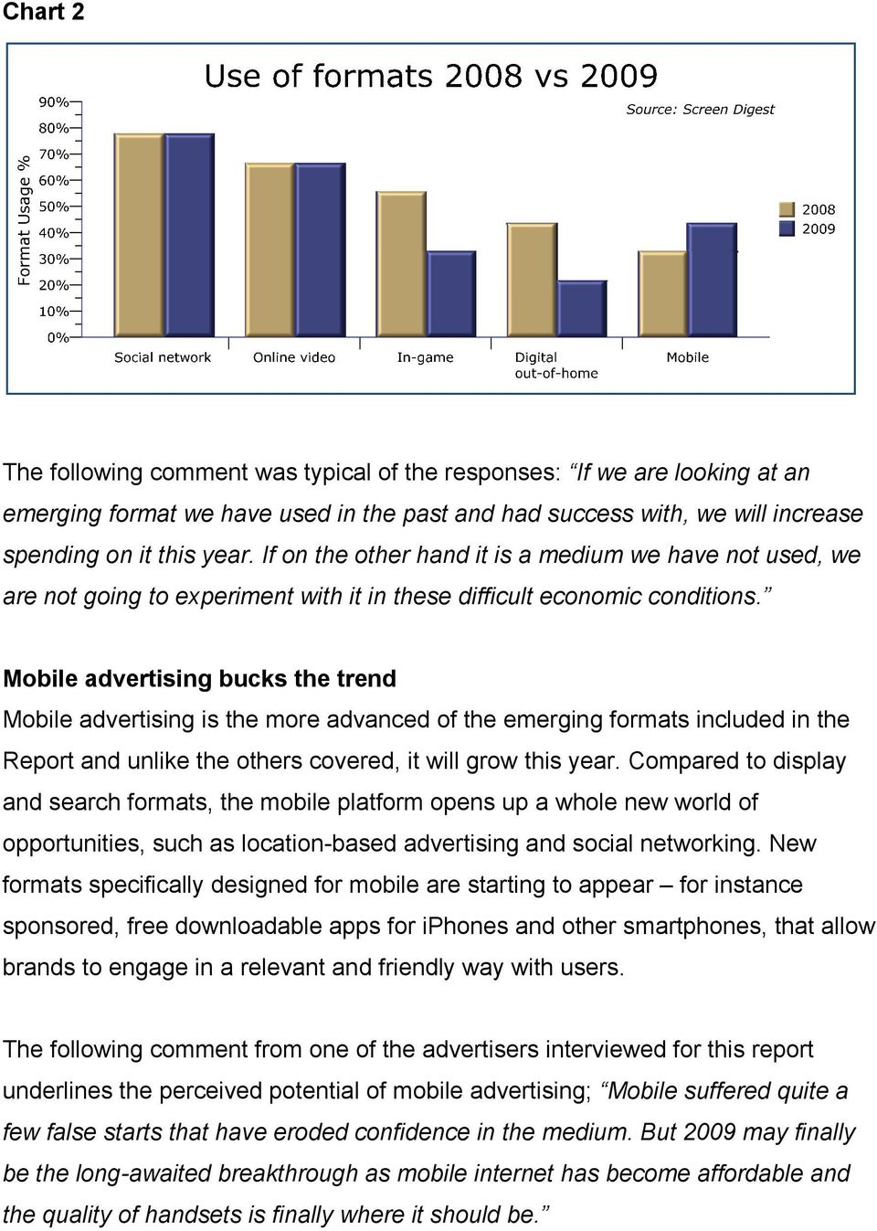 Mobile advertising bucks the trend Mobile advertising is the more advanced of the emerging formats included in the Report and unlike the others covered, it will grow this year.