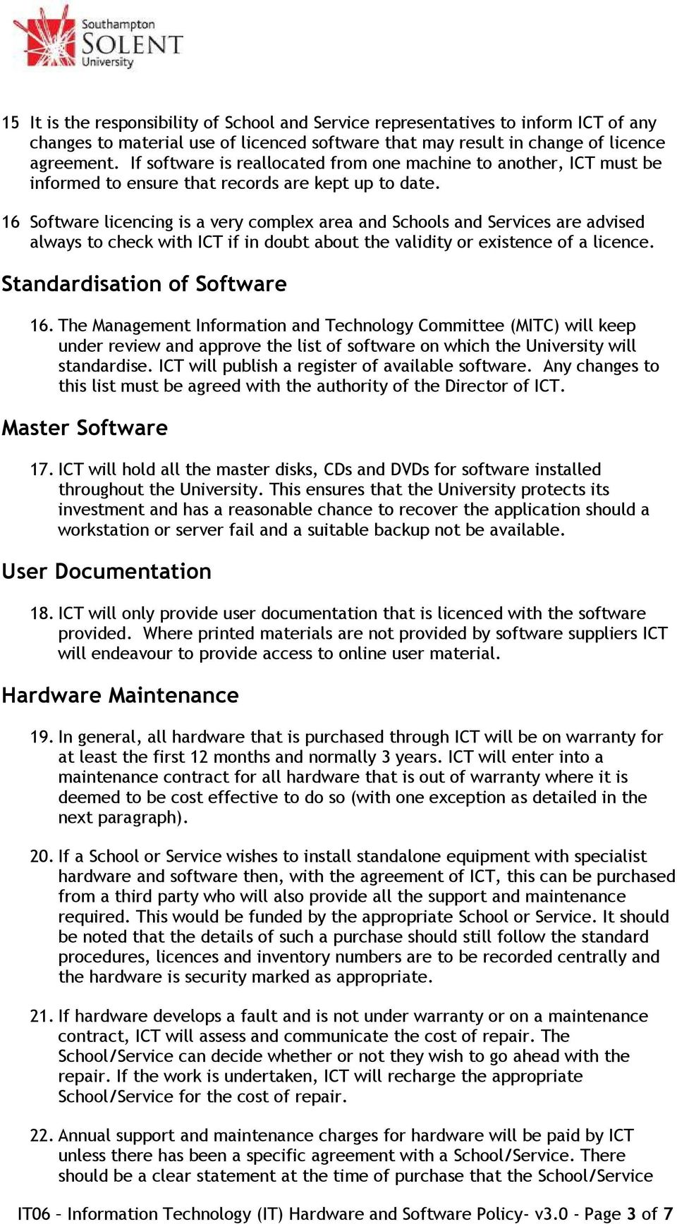 16 Software licencing is a very complex area and Schools and Services are advised always to check with ICT if in doubt about the validity or existence of a licence. Standardisation of Software 16.