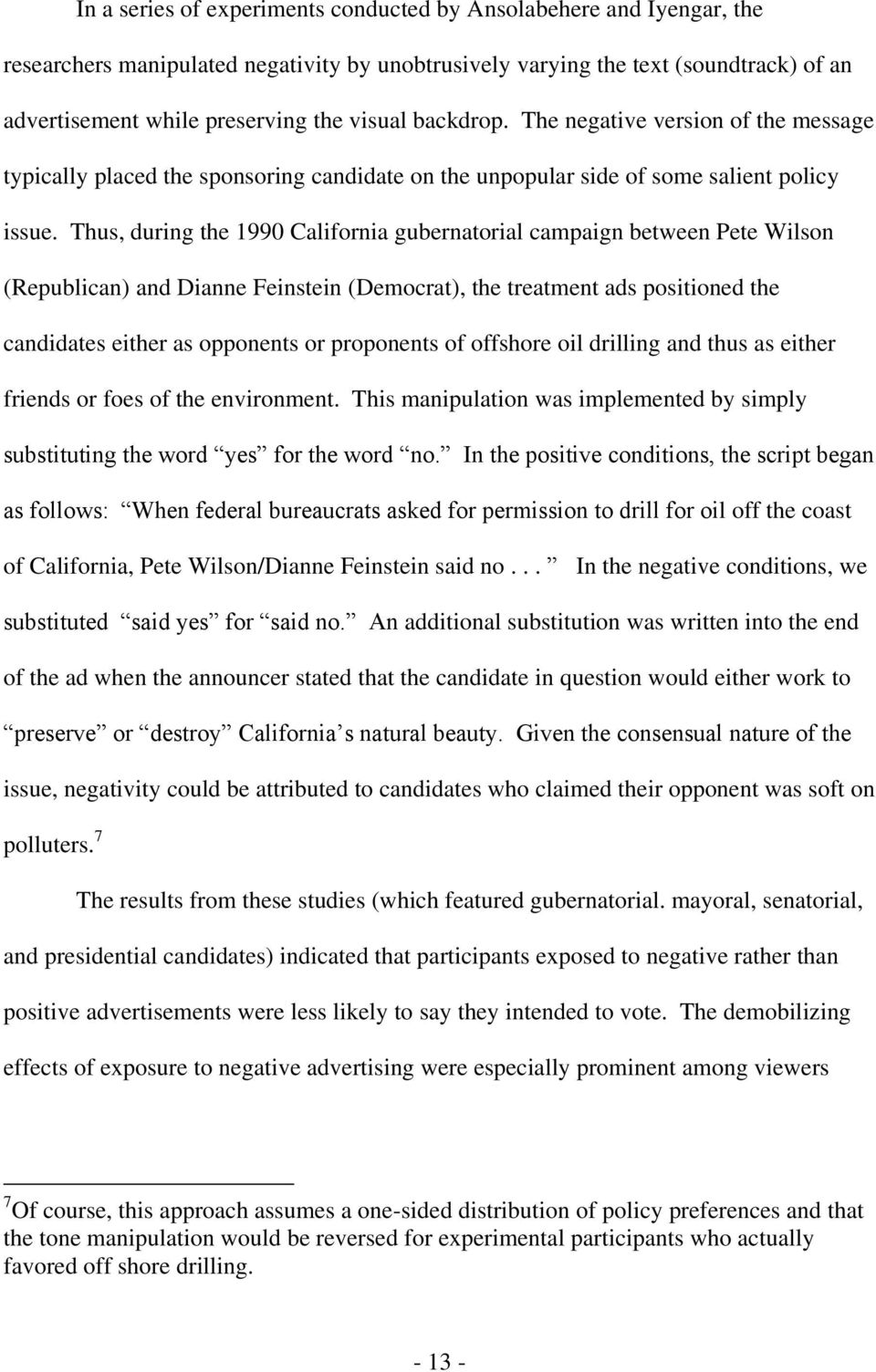 Thus, during the 1990 California gubernatorial campaign between Pete Wilson (Republican) and Dianne Feinstein (Democrat), the treatment ads positioned the candidates either as opponents or proponents