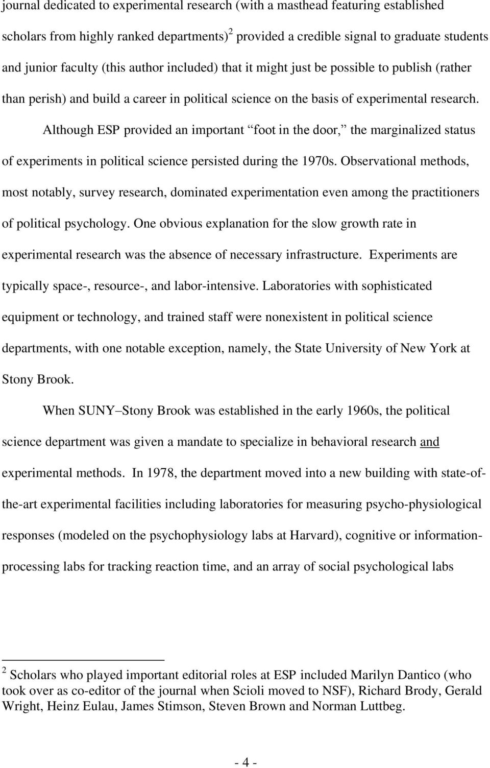 Although ESP provided an important foot in the door, the marginalized status of experiments in political science persisted during the 1970s.
