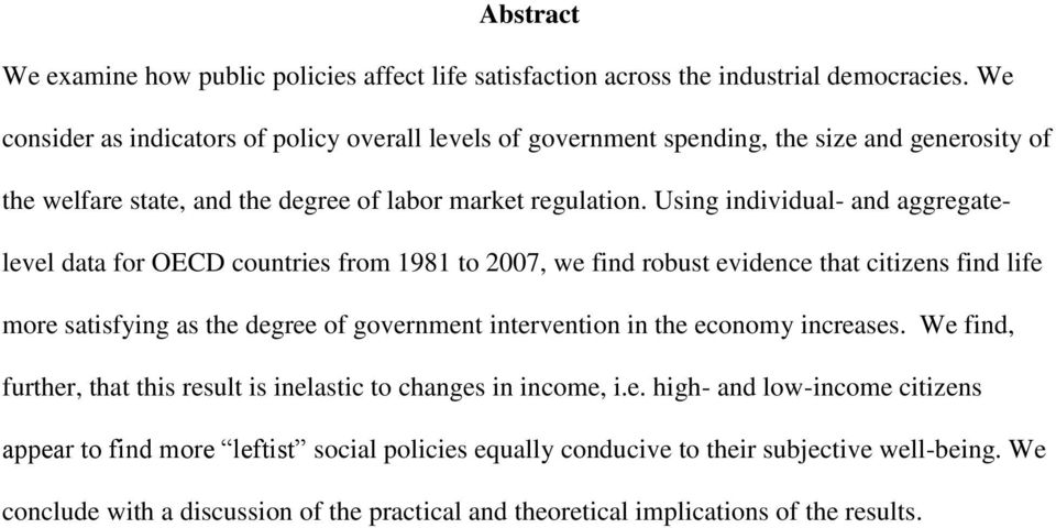 Using individual- and aggregatelevel data for OECD countries from 1981 to 2007, we find robust evidence that citizens find life more satisfying as the degree of government intervention in the