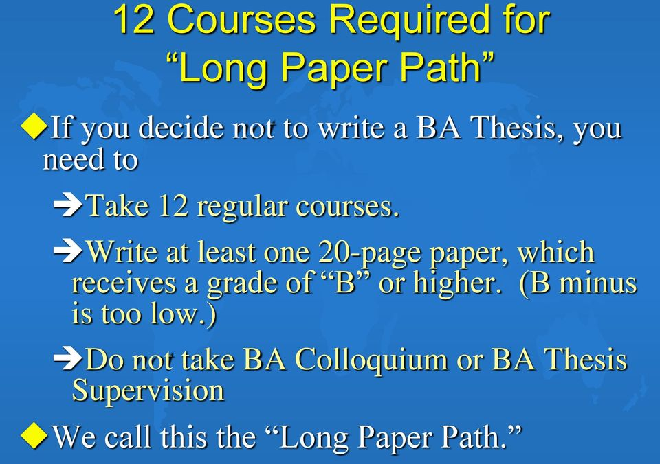 Write at least one 20-page paper, which receives a grade of B or higher.