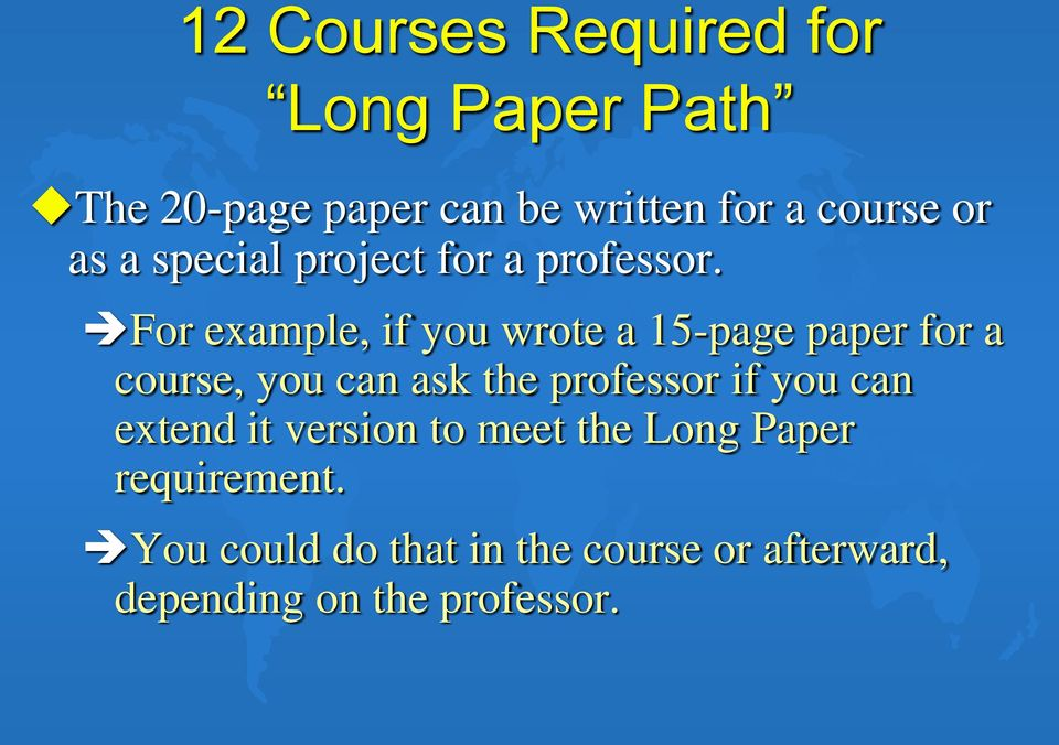 For example, if you wrote a 15-page paper for a course, you can ask the professor if