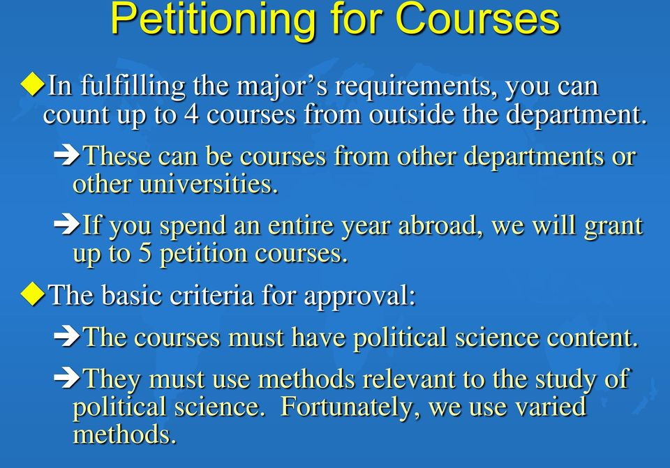 If you spend an entire year abroad, we will grant up to 5 petition courses.