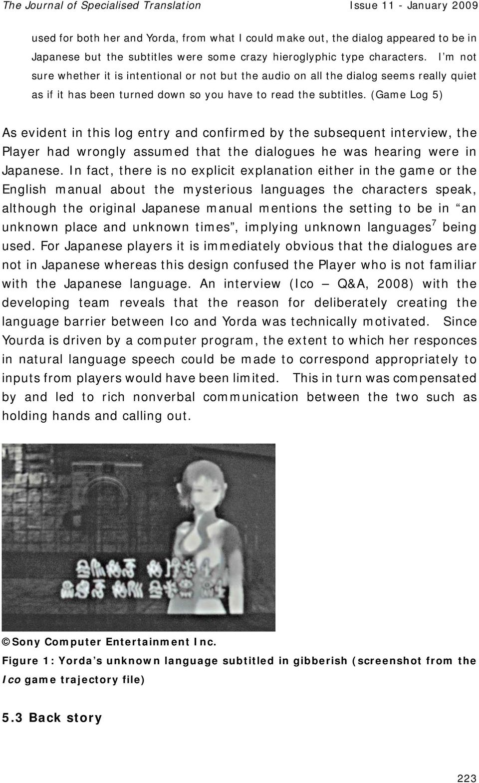 (Game Log 5) As evident in this log entry and confirmed by the subsequent interview, the Player had wrongly assumed that the dialogues he was hearing were in Japanese.