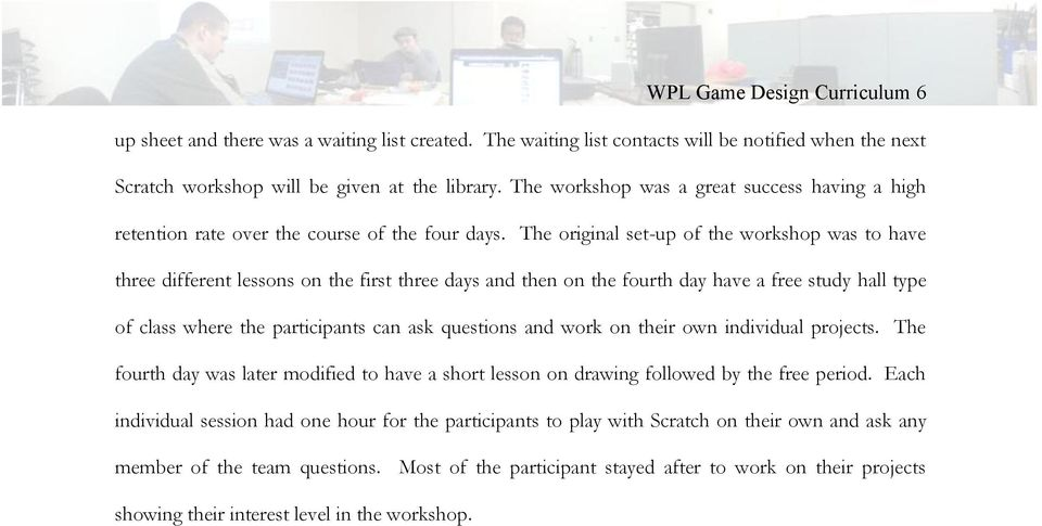 The original set-up of the workshop was to have three different lessons on the first three days and then on the fourth day have a free study hall type of class where the participants can ask