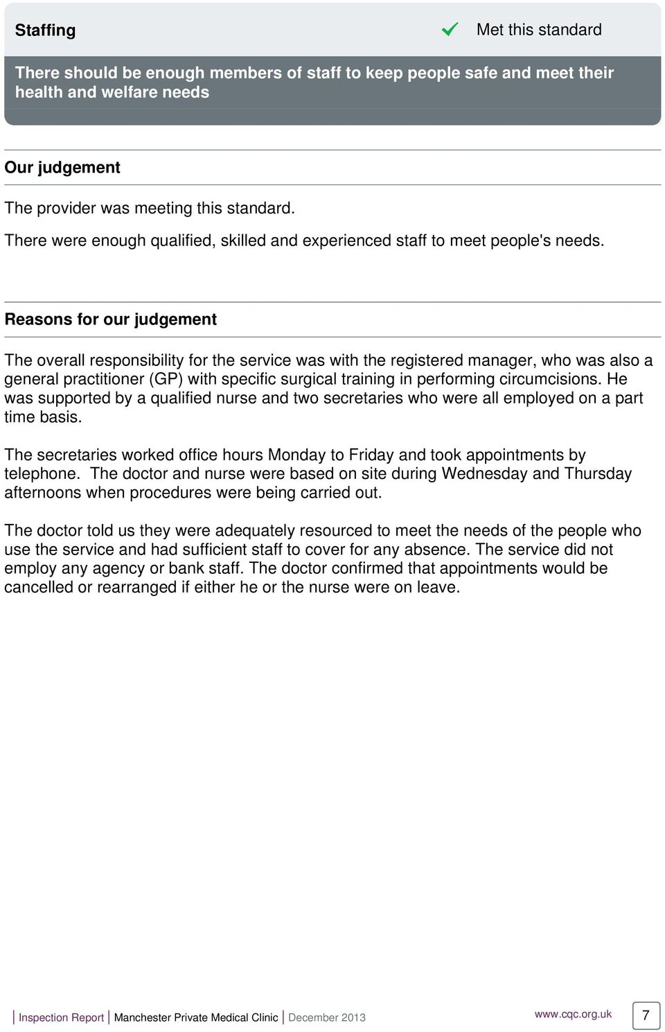 Reasons for our judgement The overall responsibility for the service was with the registered manager, who was also a general practitioner (GP) with specific surgical training in performing