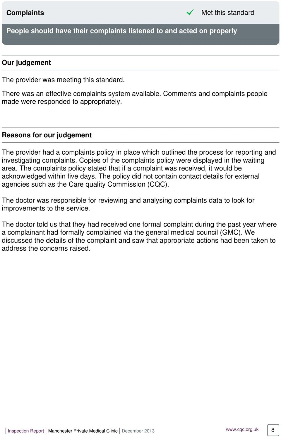 Reasons for our judgement The provider had a complaints policy in place which outlined the process for reporting and investigating complaints.