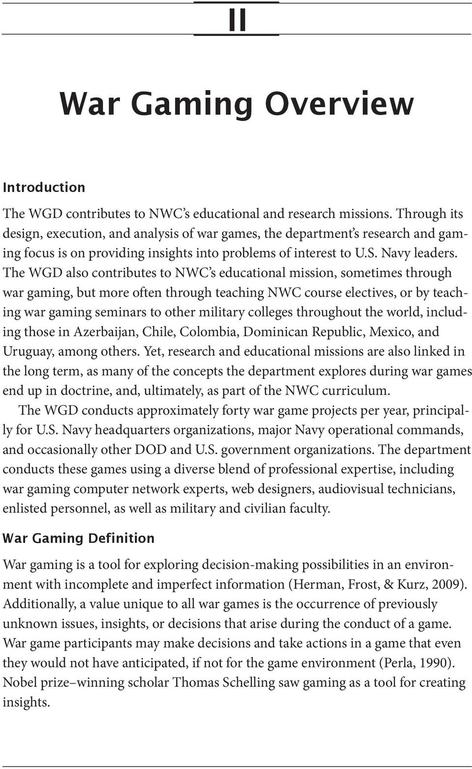 The WGD also contributes to NWC s educational mission, sometimes through war gaming, but more often through teaching NWC course electives, or by teaching war gaming seminars to other military
