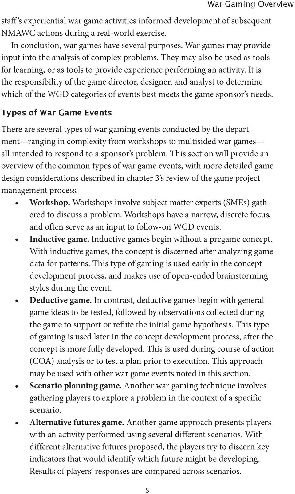 It is the responsibility of the game director, designer, and analyst to determine which of the WGD categories of events best meets the game sponsor s needs.
