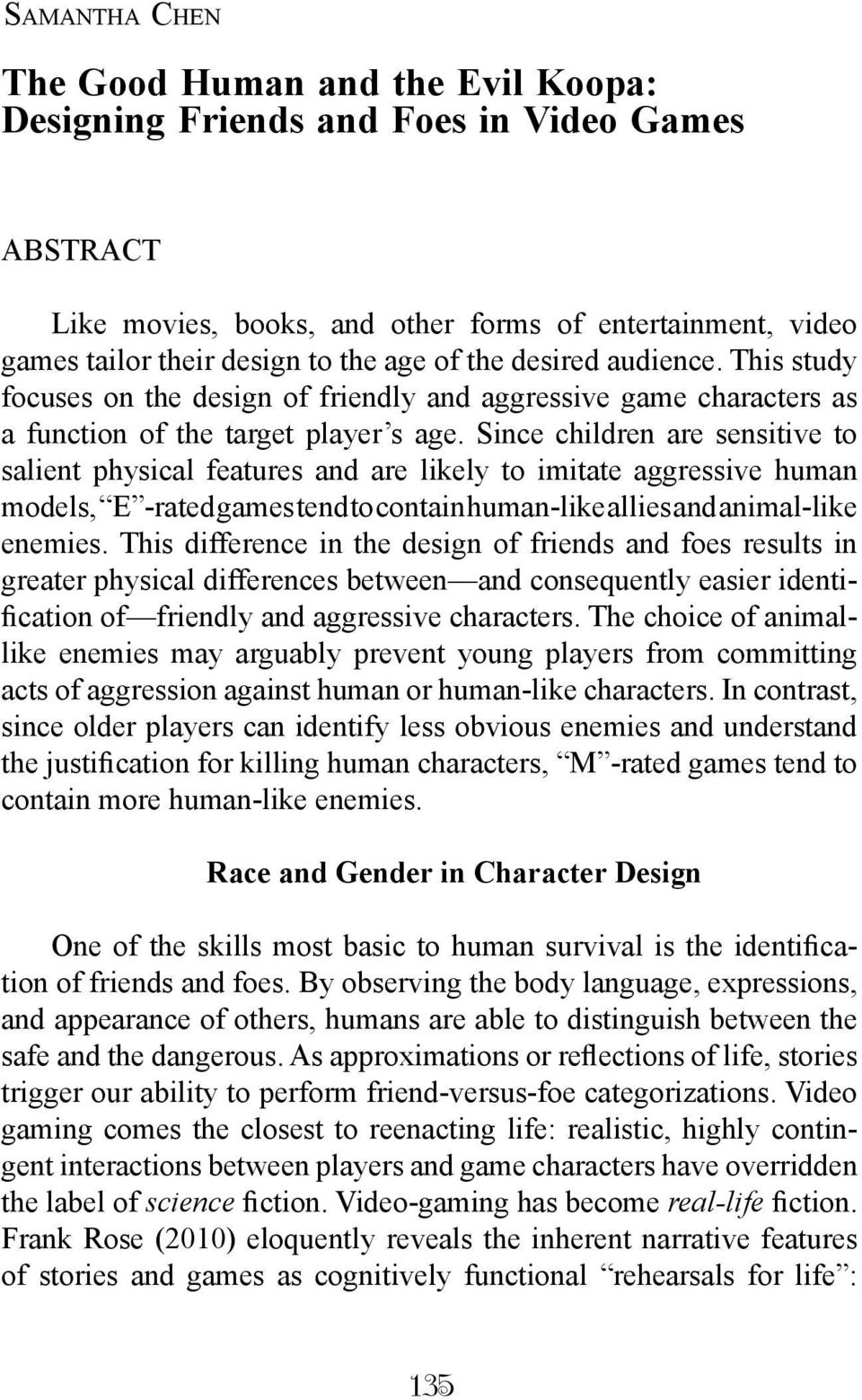 Since children are sensitive to salient physical features and are likely to imitate aggressive human models, E -rated games tend to contain human-like allies and animal-like enemies.
