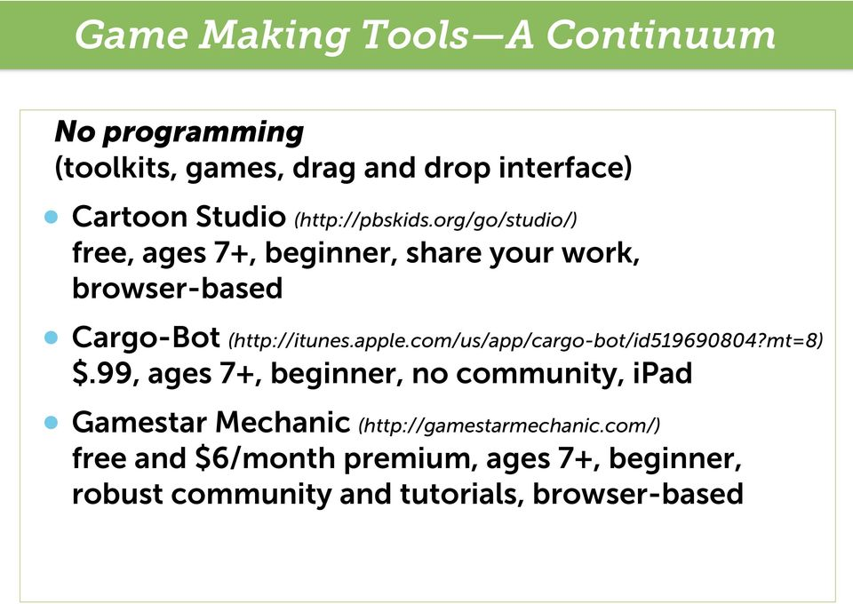 org/go/studio/) free, ages 7+, beginner, share your work, browser-based Cargo-Bot (http://itunes.apple.