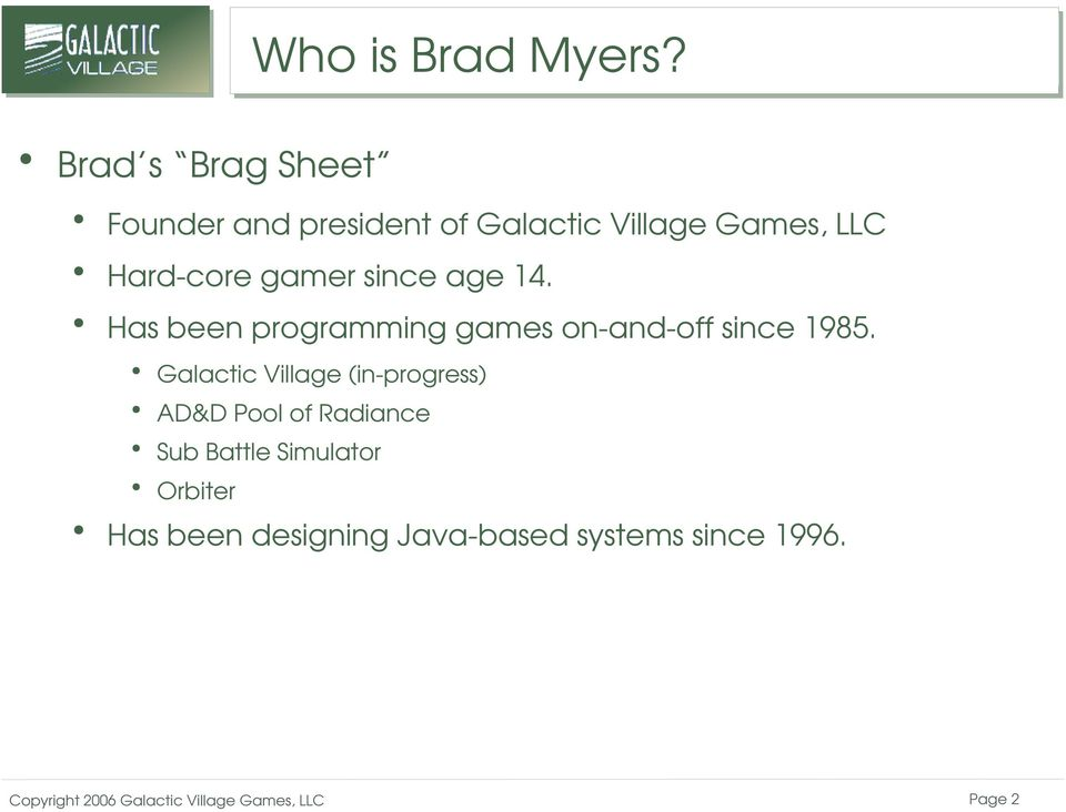 core gamer since age 14. Has been programming games on and off since 1985.