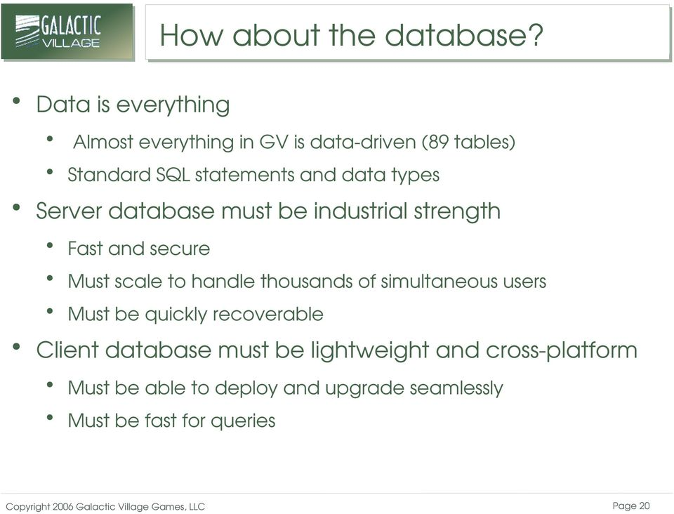 data types Server database must be industrial strength Fast and secure Must scale to handle thousands