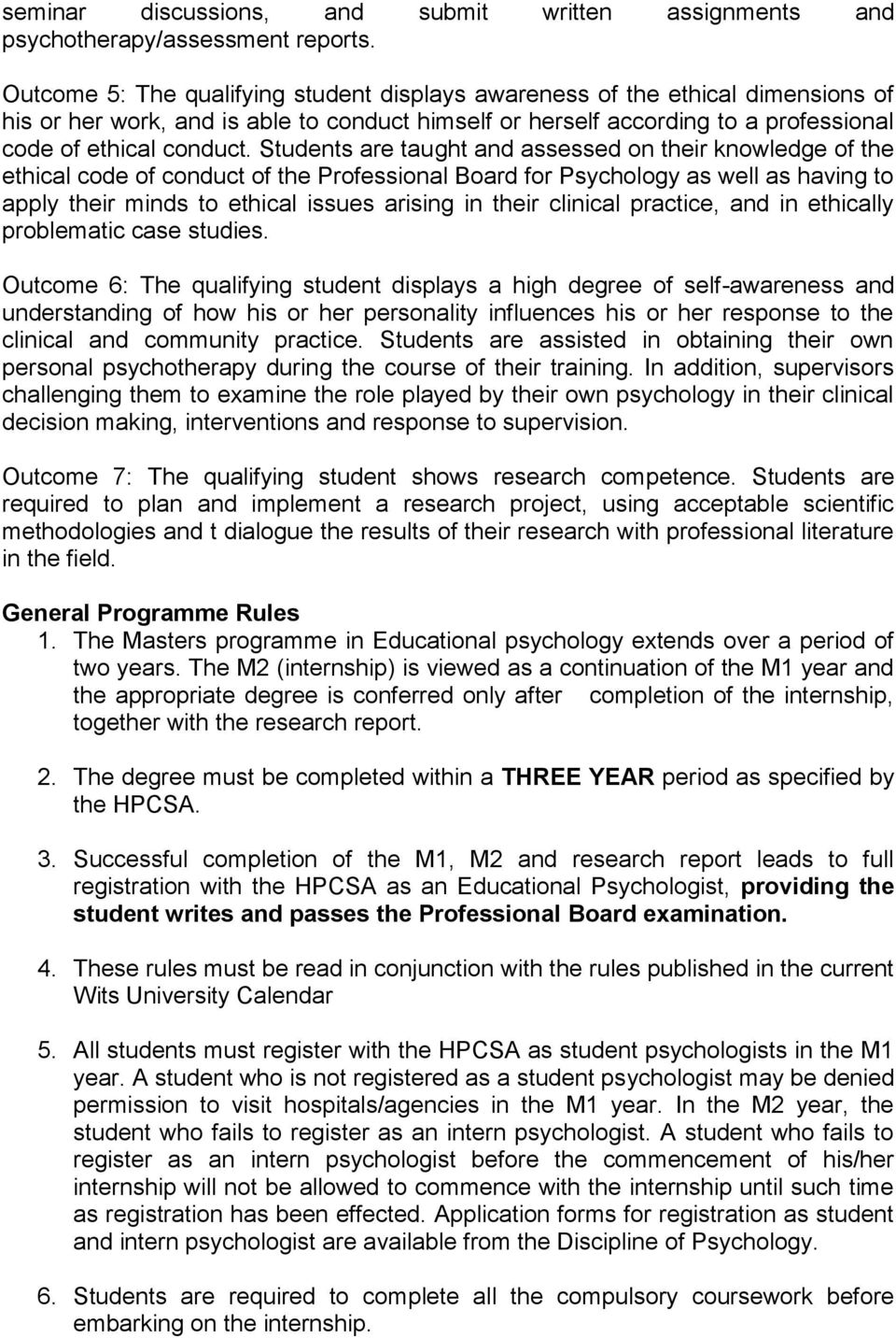 Students are taught and assessed on their knowledge of the ethical code of conduct of the Professional Board for Psychology as well as having to apply their minds to ethical issues arising in their