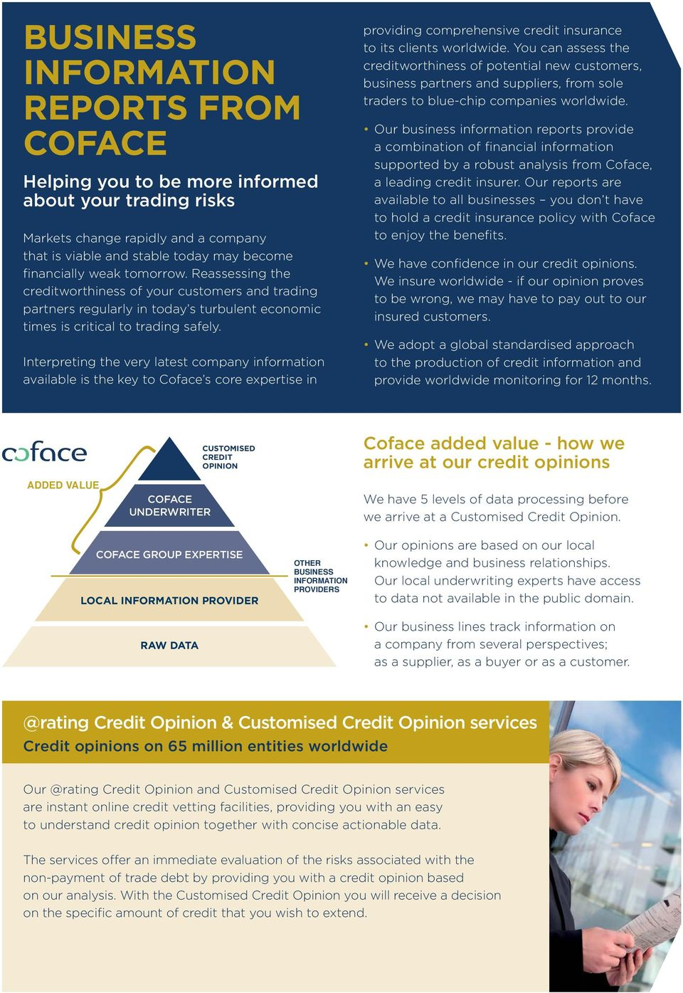 Interpreting the very latest company information available is the key to Coface s core expertise in providing comprehensive credit insurance to its clients worldwide.