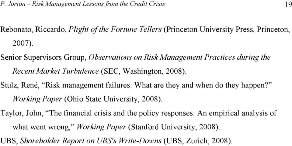 Stulz, René, Risk management failures: What are they and when do they happen? Working Paper (Ohio State University, 2008).
