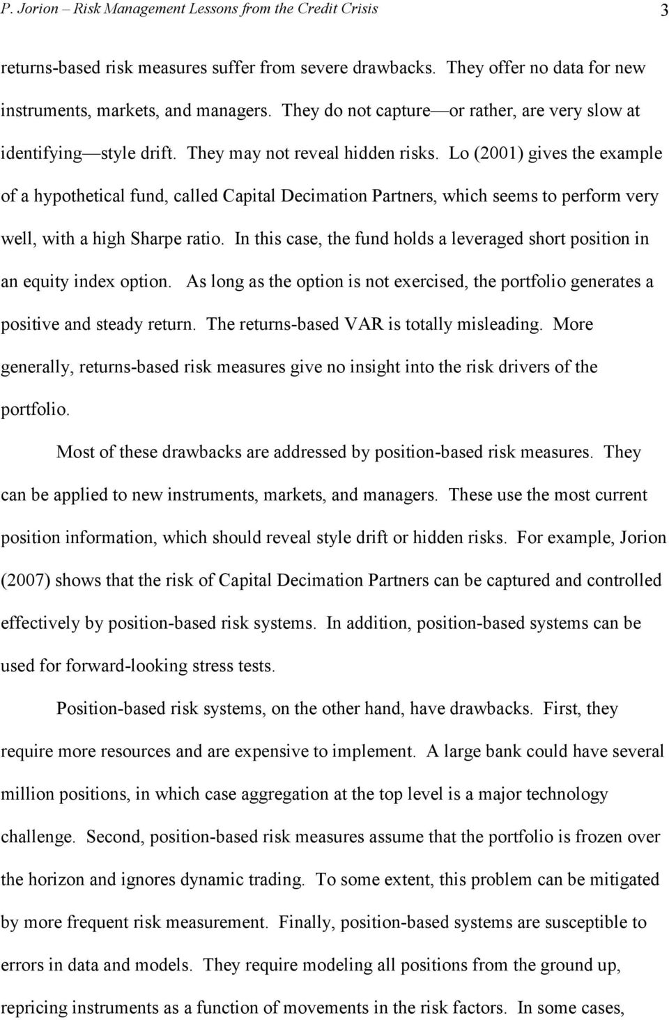 Lo (2001) gives the example of a hypothetical fund, called Capital Decimation Partners, which seems to perform very well, with a high Sharpe ratio.