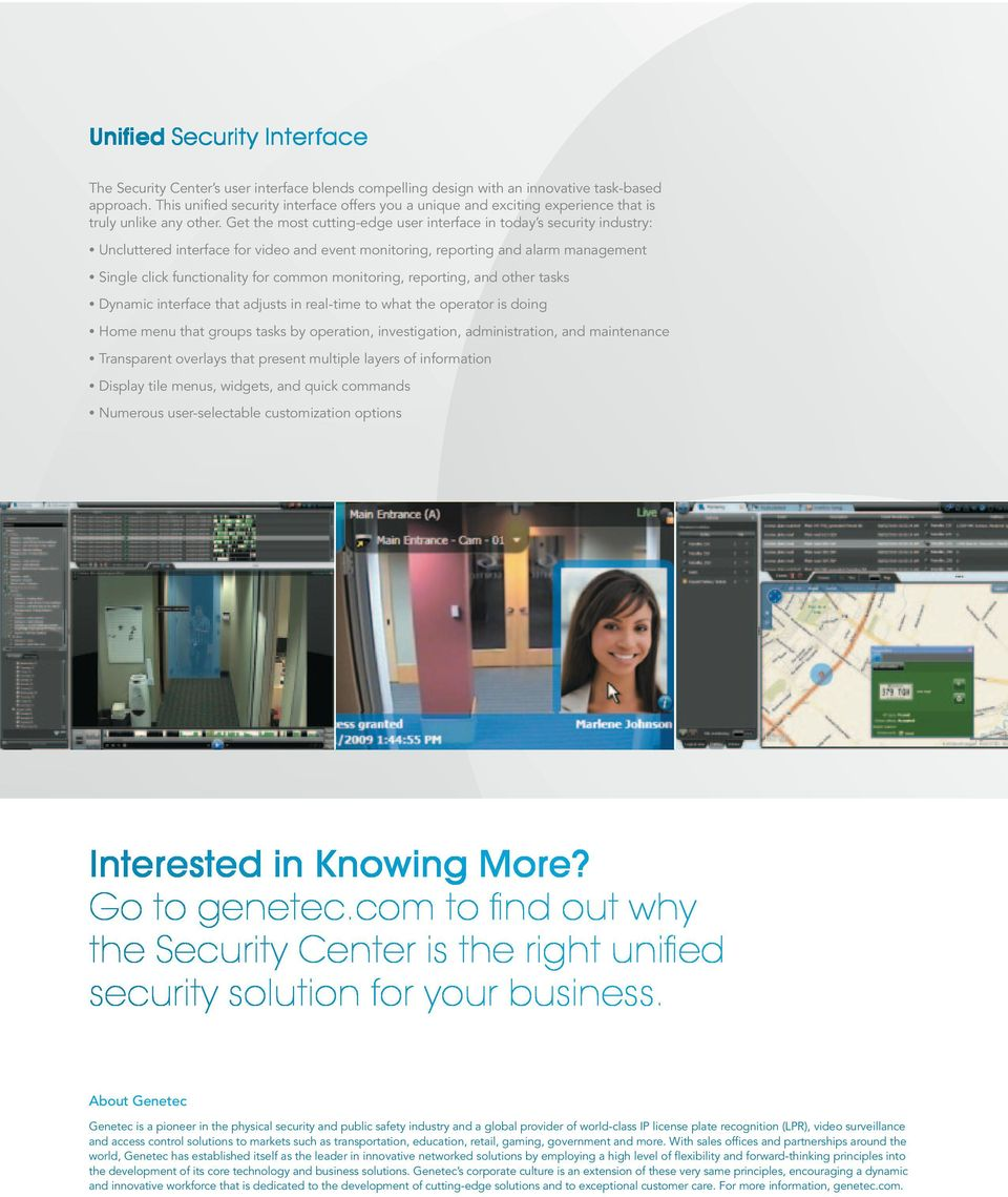 Get the most cutting-edge user interface in today s security industry: Uncluttered interface for video and event monitoring, reporting and alarm management Single click functionality for common