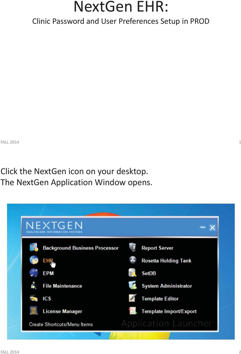 Click the NextGen icon on your desktop.