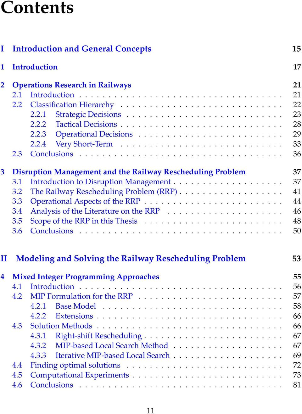 3 Conclusions................................... 36 3 Disruption Management and the Railway Rescheduling Problem 37 3.1 Introduction to Disruption Management................... 37 3.2 The Railway Rescheduling Problem (RRP).