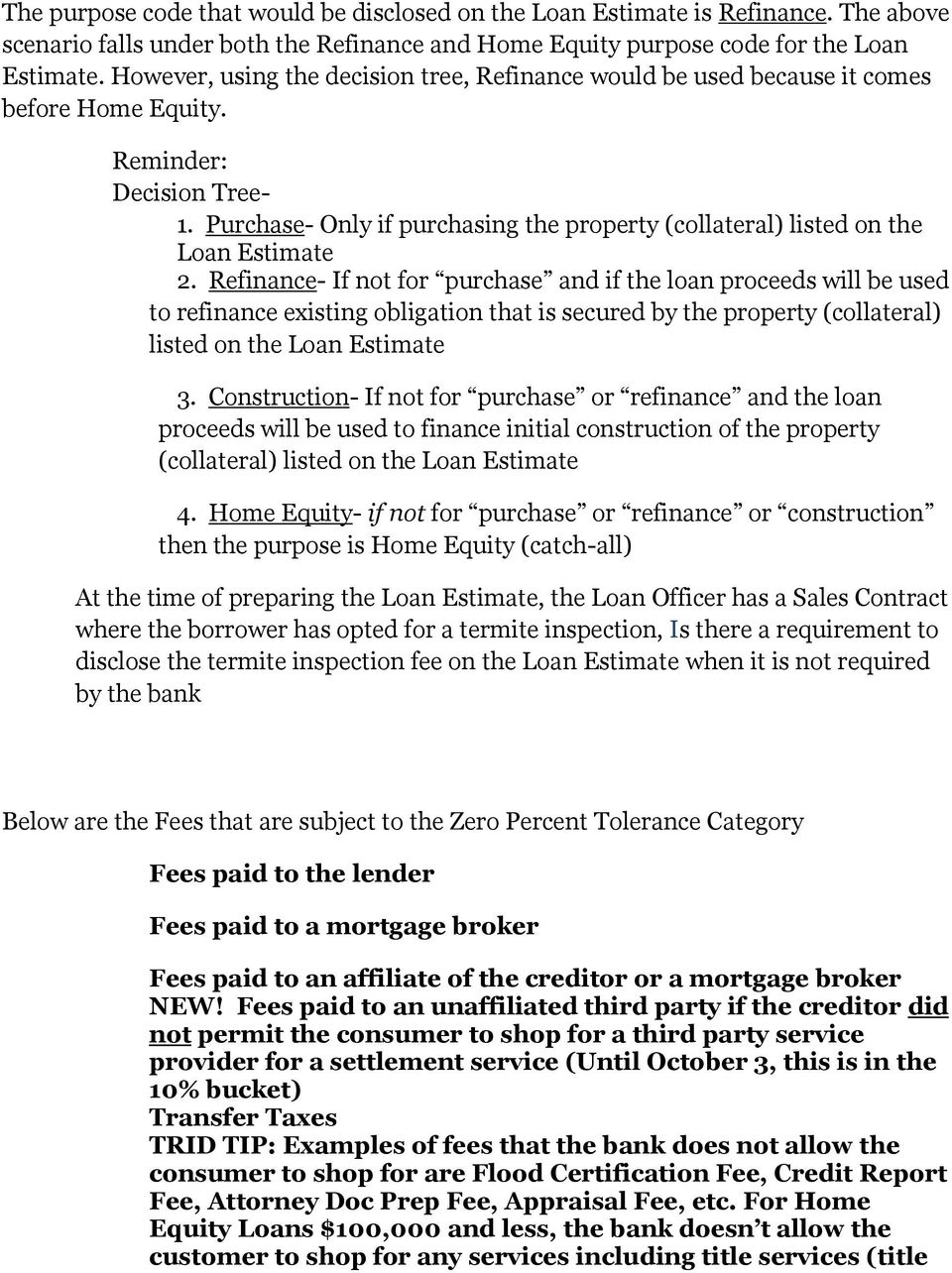 Purchase- Only if purchasing the property (collateral) listed on the Loan Estimate 2.