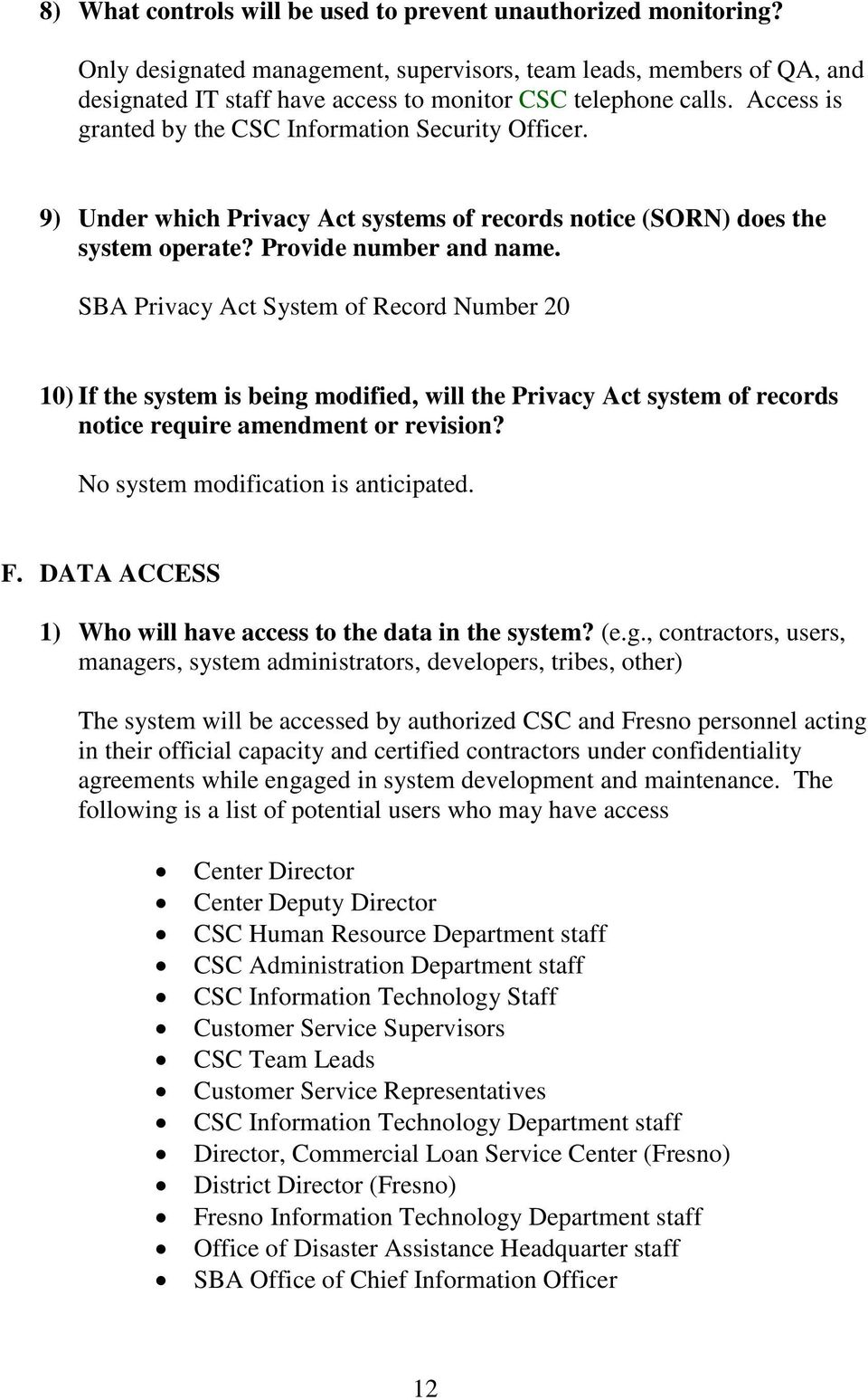 SBA Privacy Act System of Record Number 20 10) If the system is being modified, will the Privacy Act system of records notice require amendment or revision? No system modification is anticipated. F.