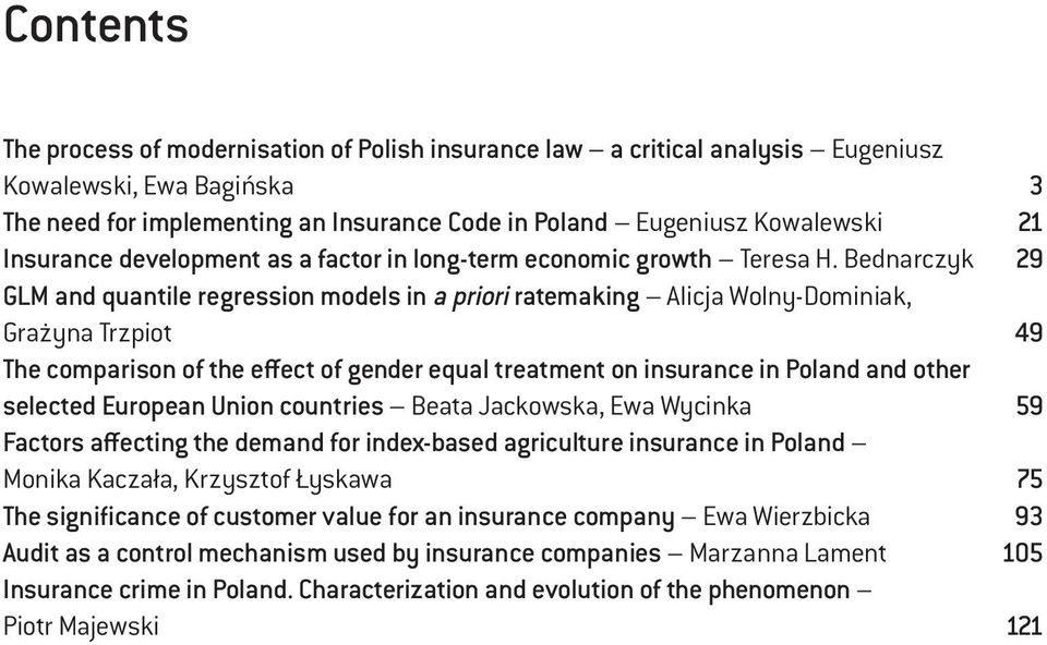 Bednarczyk 29 GLM and quantile regression models in a priori ratemaking Alicja Wolny-Dominiak, Grażyna Trzpiot 49 The comparison of the effect of gender equal treatment on insurance in Poland and