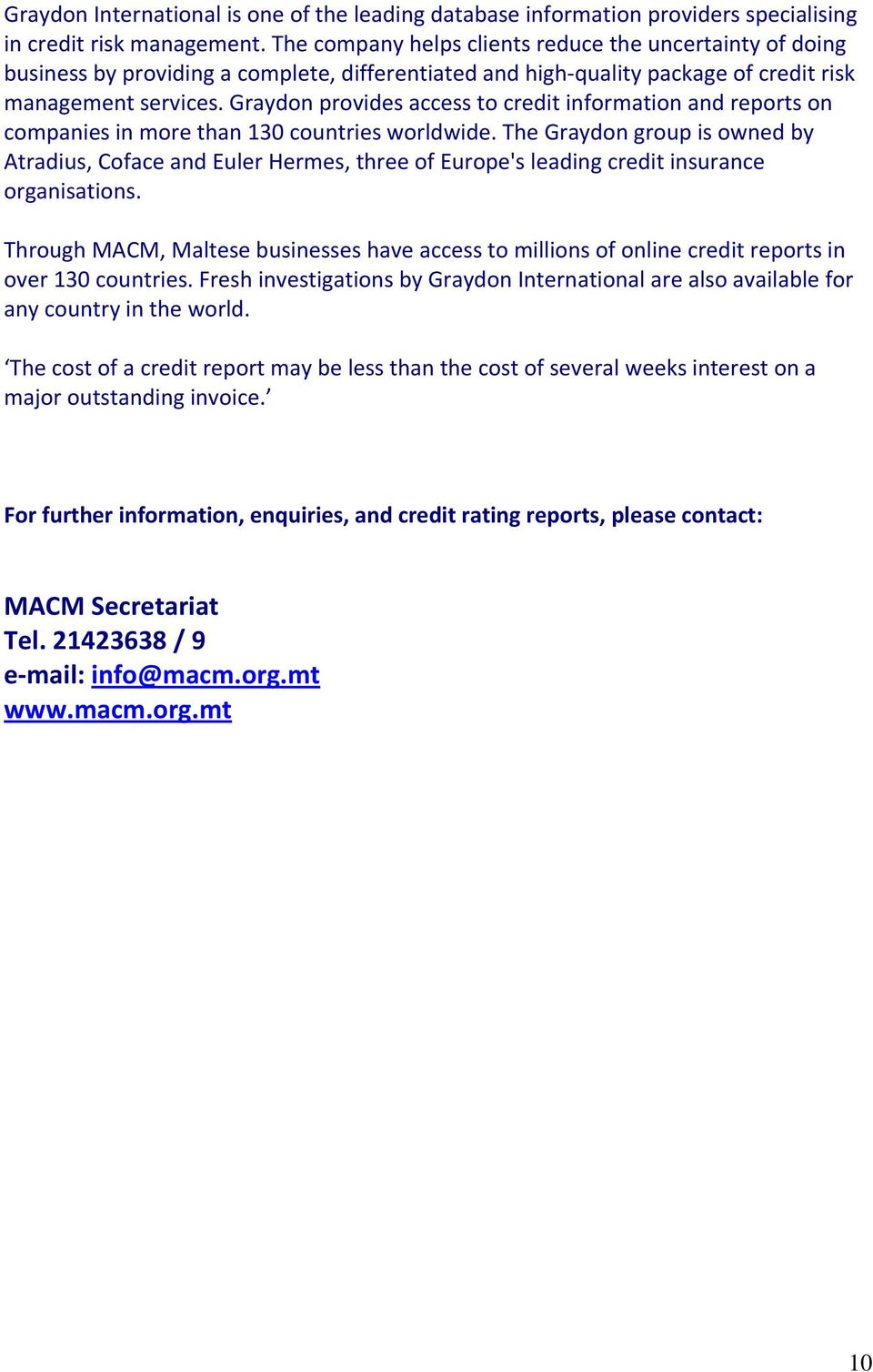 Graydon provides access to credit information and reports on companies in more than 130 countries worldwide.