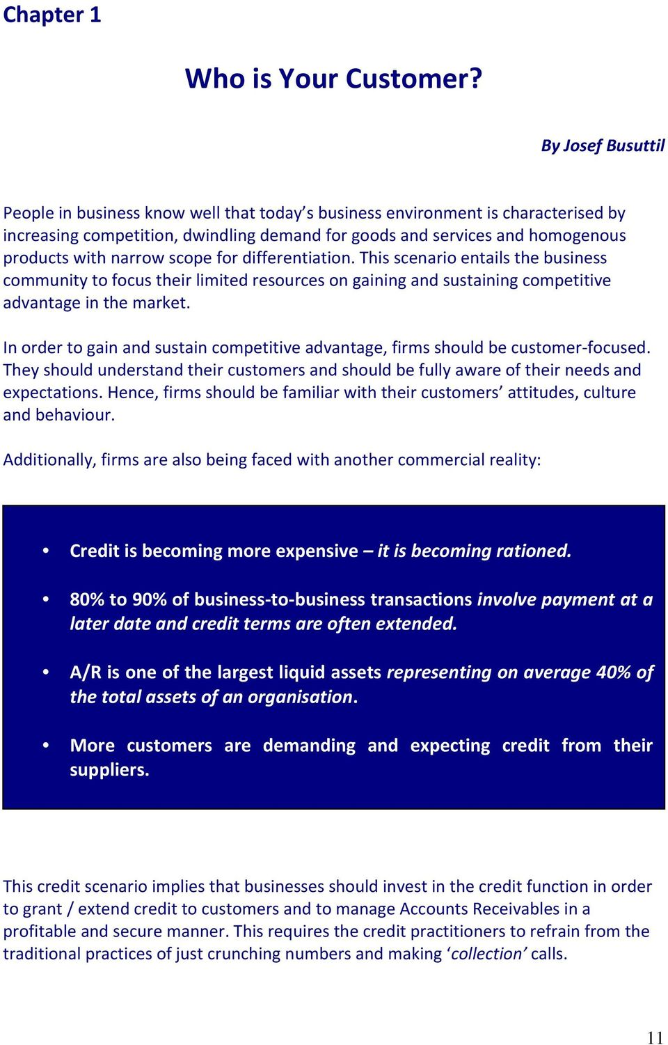 narrow scope for differentiation. This scenario entails the business community to focus their limited resources on gaining and sustaining competitive advantage in the market.