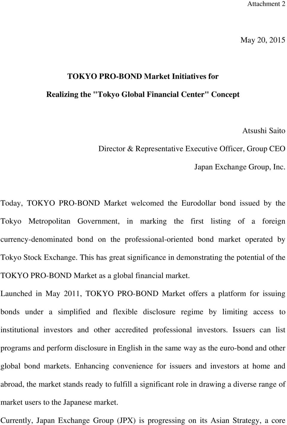 Today, TOKYO PRO-BOND Market welcomed the Eurodollar bond issued by the Tokyo Metropolitan Government, in marking the first listing of a foreign currency-denominated bond on the professional-oriented