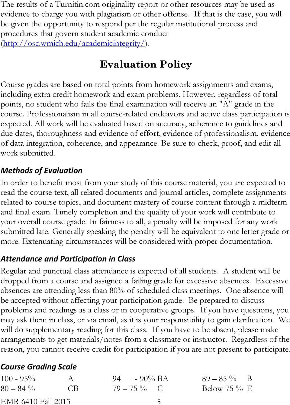 Evaluation Policy Course grades are based on total points from homework assignments and exams, including extra credit homework and exam problems.