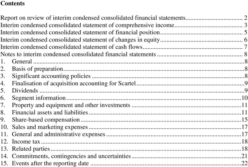 .. 7 Notes to interim condensed consolidated financial statements... 8 1. General... 8 2. Basis of preparation... 8 3. Significant accounting policies... 8 4.