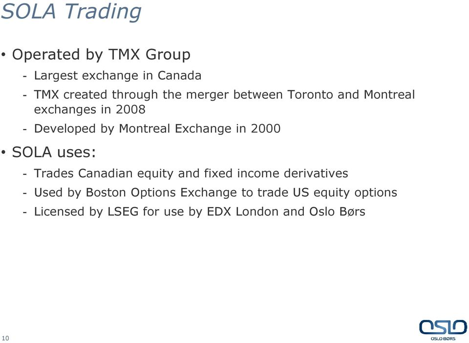2000 SOLA uses: - Trades Canadian equity and fixed income derivatives - Used by Boston