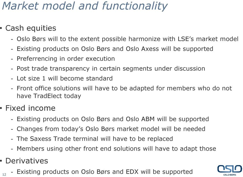 adapted for members who do not have TradElect today Fixed income - Existing products on Oslo Børs and Oslo ABM will be supported - Changes from today s Oslo Børs market model will be